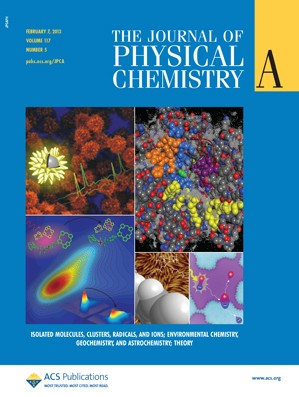 The Journal of Physical Chemistry A: Volume 117, Issue 5