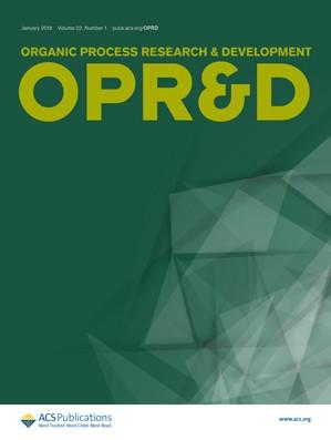 Organic Process Research & Development: Volume 22, Issue 1